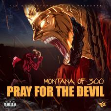 """Montana Of 300 Shares """"Pray For The Devil"""" Project"""