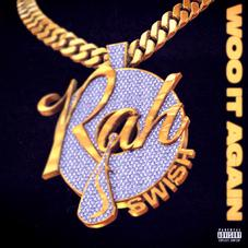 "Rah Swish Comes Through With ""Woo It Again"""