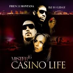 French Montana - Mister 16: Casino Life (Hosted by DJ Holiday)