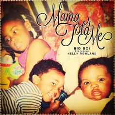 Big Boi - Mama Told Me (CDQ) Feat. Kelly Rowland