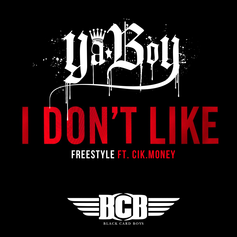 Ya Boy - I Don't Like (Freestyle) Feat. Cik.Money