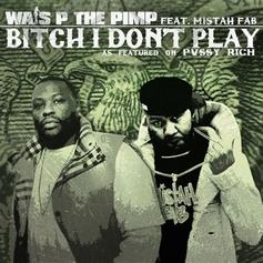 Wais P - Bitch I Don't Play Feat. Mistah F.A.B.