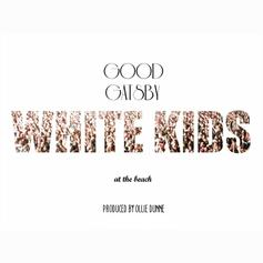 Good Gatsby - White Kids at the Beach  (Prod. By Ollie Dunne)
