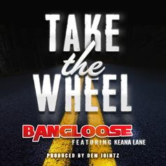 Bangloose - Take The Wheel  Feat. Keana Lane (Prod. By Dem Jointz)