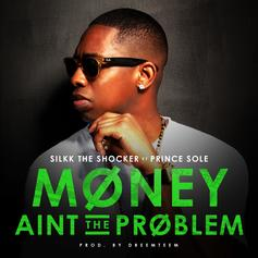 Silkk the Shocker - Money Aint The Problem Feat. Prince Sole