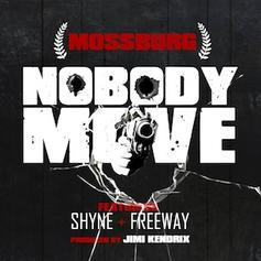 Mossburg - Nobody Move Feat. Freeway & Shyne