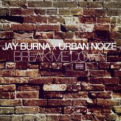 Jay Burna - Break Me Down  (Prod. By Urban Noize)