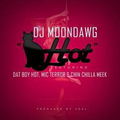 DJ Moondawg - Pussy Hot  Feat. Dat Boy Hot, Mic Terror & Chin Chilla Meek (Prod. By Xcel)