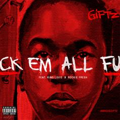 Giftz - Fuck Em All  Feat. King Louie & Rockie Fresh (Prod. By C-Sick)
