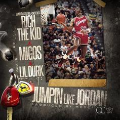 Migos - Jumpin' Like Jordan Feat. Rich The Kid & Lil Durk