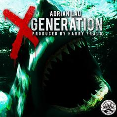 Adrian Lau - X Generation  (Prod. By Harry Fraud)
