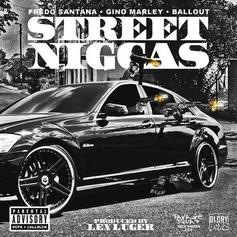 Fredo Santana - Street Niggas  Feat. Gino Marley & Ballout (Prod. By Lex Luger)