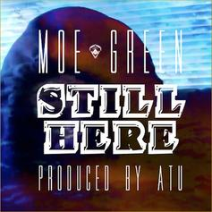 Moe Green - Still Here  (Prod. By Atu)