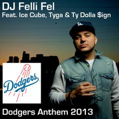 DJ Felli Fel - Dodgers Anthem 2013 Feat. Ice Cube, Ty Dolla $ign & Tyga