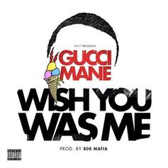 Gucci Mane - Wish You Was Me  (Prod. By 808 Mafia)