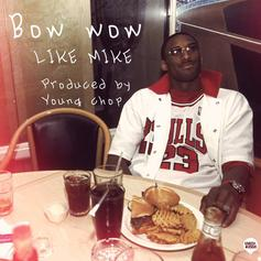 Bow Wow - Like Mike  [CDQ] (Prod. By Young Chop)