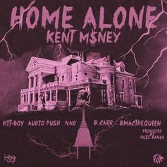 Kent Money - Home Alone Feat. Hit-Boy, B Mac The Queen, Audio Push, N.No & B.Carr