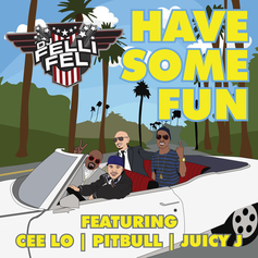 DJ Felli Fel - Have Some Fun Feat. Pitbull, Juicy J & Cee-Lo Green