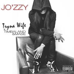 Jo'zzy - Tryna Wife Feat. Timbaland & Mase