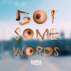 Audra the Rapper - Got Some Words  (Prod. By Nickelus F)