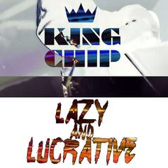 King Chip - Lazy And Lucrative  (Prod. By Blended Babies)