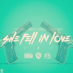 FAT TREL - She Fell In Love (Remix) Feat. Nipsey Hussle & Rick Ross