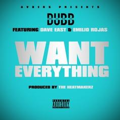DUBB - Want Everything  Feat. Dave East & Emilio Rojas