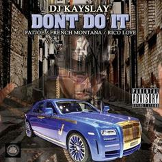 DJ Kay Slay - Don't Do It Feat. Fat Joe, French Montana & Rico Love