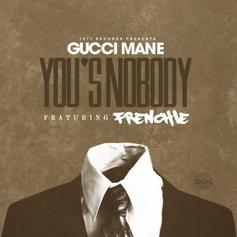 Gucci Mane - You's A Nobody Feat. Frenchie