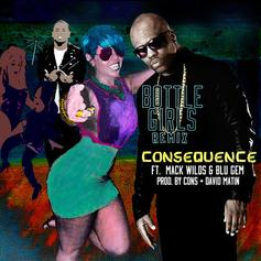 Consequence - Bottle Girls (Remix) Feat. Mack Wilds & Blu Gem