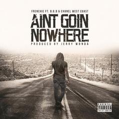 Frenchie - Aint Goin Nowhere Feat. B.o.B & Chanel West Coast