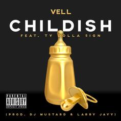Vell - Childish Feat. Ty Dolla $ign