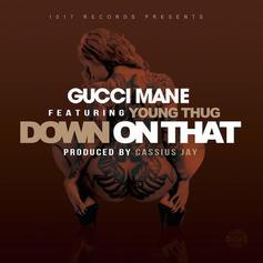 Gucci Mane - Down On That Feat. Young Thug