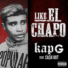 Kap-G - Like El Chapo Feat. Ca$h Out