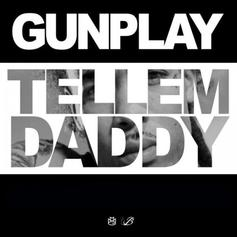 Gunplay - Tell 'Em Daddy