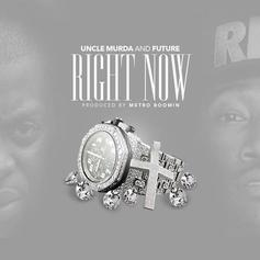 Uncle Murda - Right Now Feat. Future