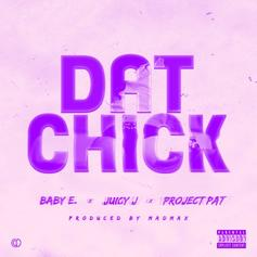 Baby E - Dat Chick Feat. Juicy J & Project Pat