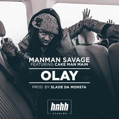 ManMan Savage - Olay Feat. Cake Man (Prod. By Slade Da Monsta)