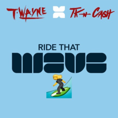 T-Wayne - Ride That Wave Feat. TK N Cash