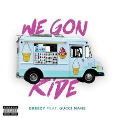 Dreezy - We Gon Ride Feat. Gucci Mane