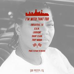 The Outfit TX - I'm With That Too Feat. G.U.N., Loudiene, Saint Clair & Trap Mama (Prod. By Stunt N Dozier)