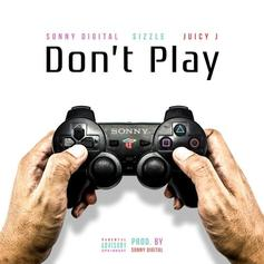 Sonny Digital - Don't Play Feat. Young Sizzle & Juicy J