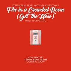 ItsTheReal - Fire In A Crowded Room (Get the Hose) Feat. Michael Christmas