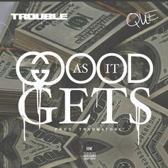 Trouble & Que - Good As It Gets