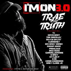 "Trae Tha Truth - I'm On 3.0 Feat. T.I., Dave East, Tee Grizzley, Royce Da 5'9"", Curren$y, D.R.A.M., Snoop Dogg, Fabolous, Rick Ross, Chamillionaire, G-Eazy, Styles P, E-40 & Gary Clark Jr."