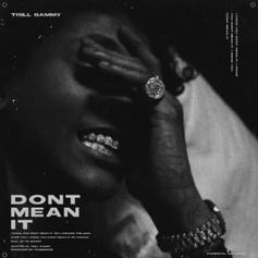 "Trill Sammy Comes Through With His New Single ""Don't Mean It"""