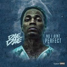 """Dae Dae Drops Off """"No I Aint Perfect"""""""
