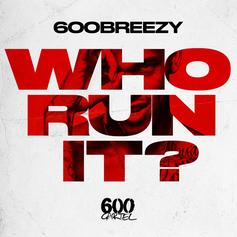 """600Breezy Adds His Effort To The """"Who Run It"""" Collection"""