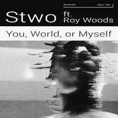 """Roy Woods Lays The Vocals On STWO's New Single """"You, World, Or Myself"""""""