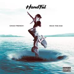 """Chaz French & Rich The Kid Collaborate On Wavy Track """"Handful"""""""
